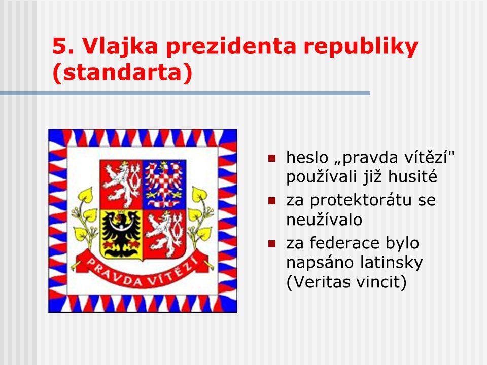 """5. Vlajka prezidenta republiky (standarta) heslo """"pravda vítězí"""