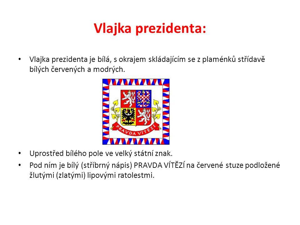Vlajka prezidenta: Vlajka prezidenta je bílá, s okrajem skládajícím se z plaménků střídavě bílých červených a modrých. Uprostřed bílého pole ve velký