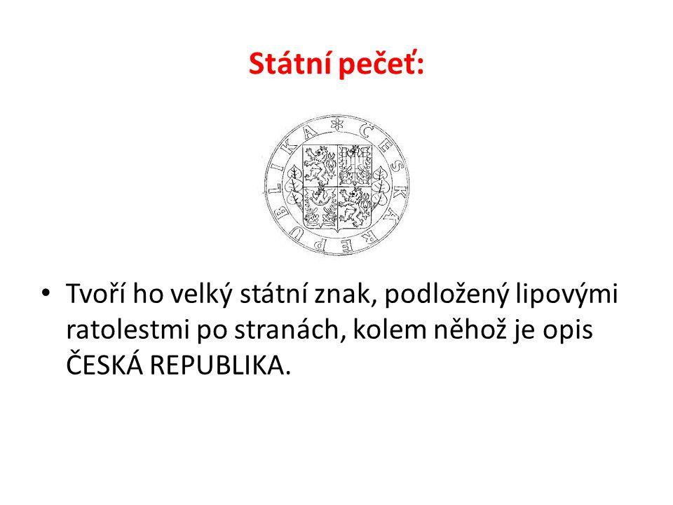 Státní pečeť: Tvoří ho velký státní znak, podložený lipovými ratolestmi po stranách, kolem něhož je opis ČESKÁ REPUBLIKA.