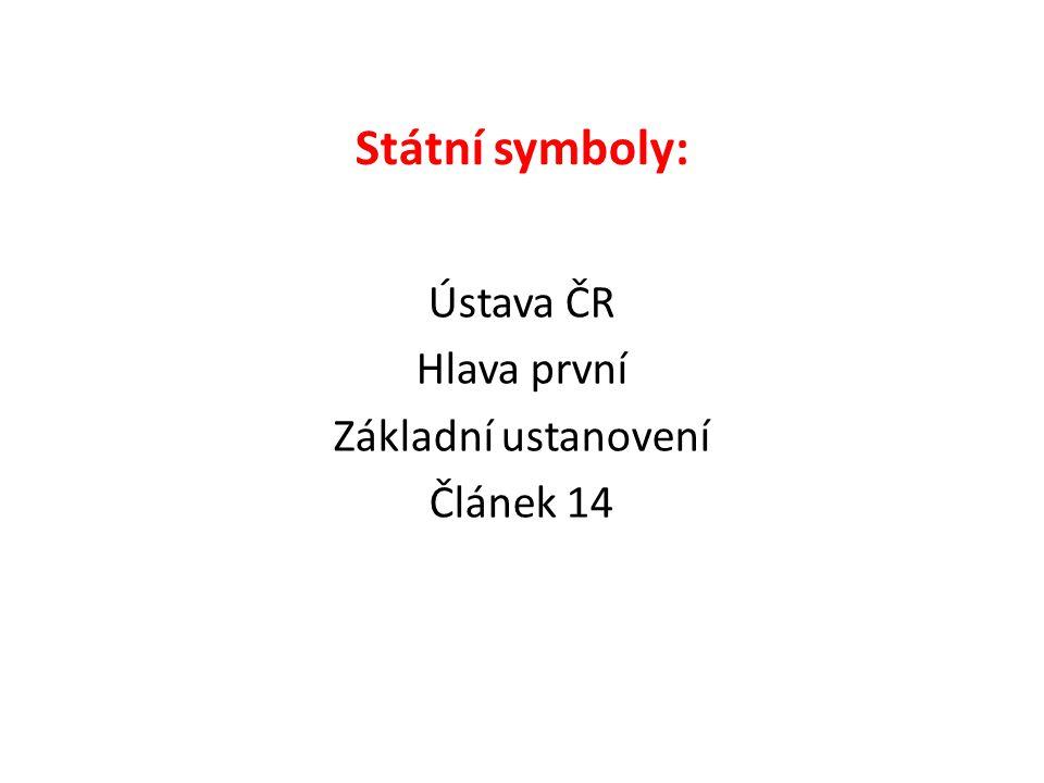 Státní symboly: Ústava ČR Hlava první Základní ustanovení Článek 14