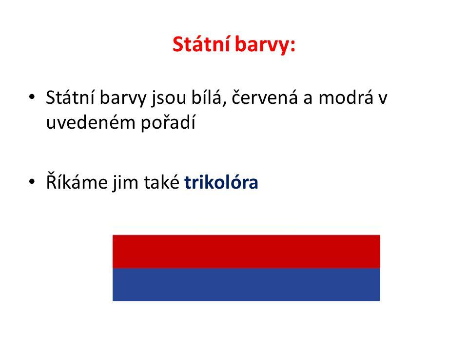 Státní barvy: Státní barvy jsou bílá, červená a modrá v uvedeném pořadí Říkáme jim také trikolóra