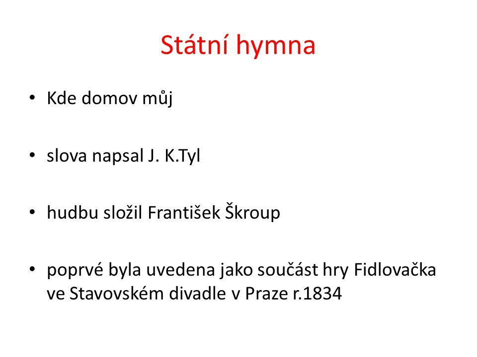 Státní hymna Kde domov můj slova napsal J. K.Tyl hudbu složil František Škroup poprvé byla uvedena jako součást hry Fidlovačka ve Stavovském divadle v