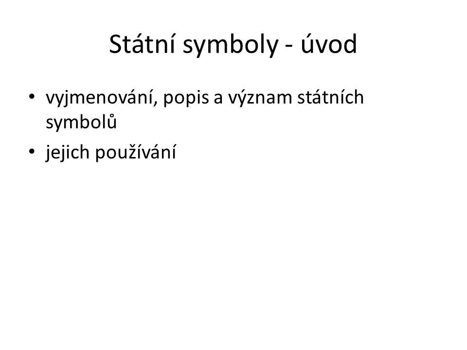 Státní symboly - úvod vyjmenování, popis a význam státních symbolů jejich používání