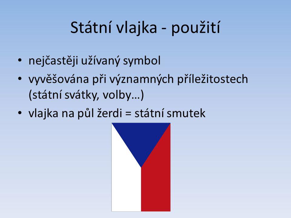Státní vlajka - použití nejčastěji užívaný symbol vyvěšována při významných příležitostech (státní svátky, volby…) vlajka na půl žerdi = státní smutek
