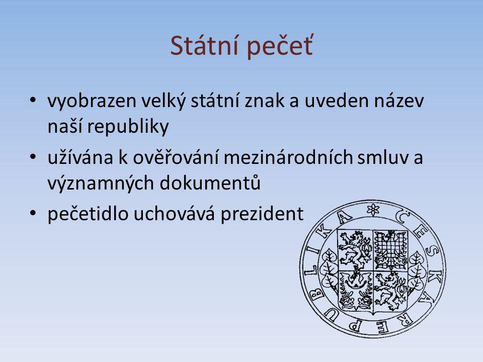 Státní pečeť vyobrazen velký státní znak a uveden název naší republiky užívána k ověřování mezinárodních smluv a významných dokumentů pečetidlo uchová