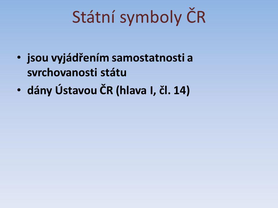 jsou vyjádřením samostatnosti a svrchovanosti státu dány Ústavou ČR (hlava I, čl. 14)