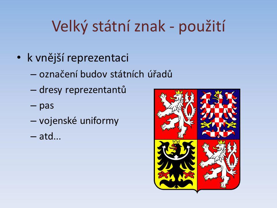 k vnější reprezentaci – označení budov státních úřadů – dresy reprezentantů – pas – vojenské uniformy – atd... Velký státní znak - použití