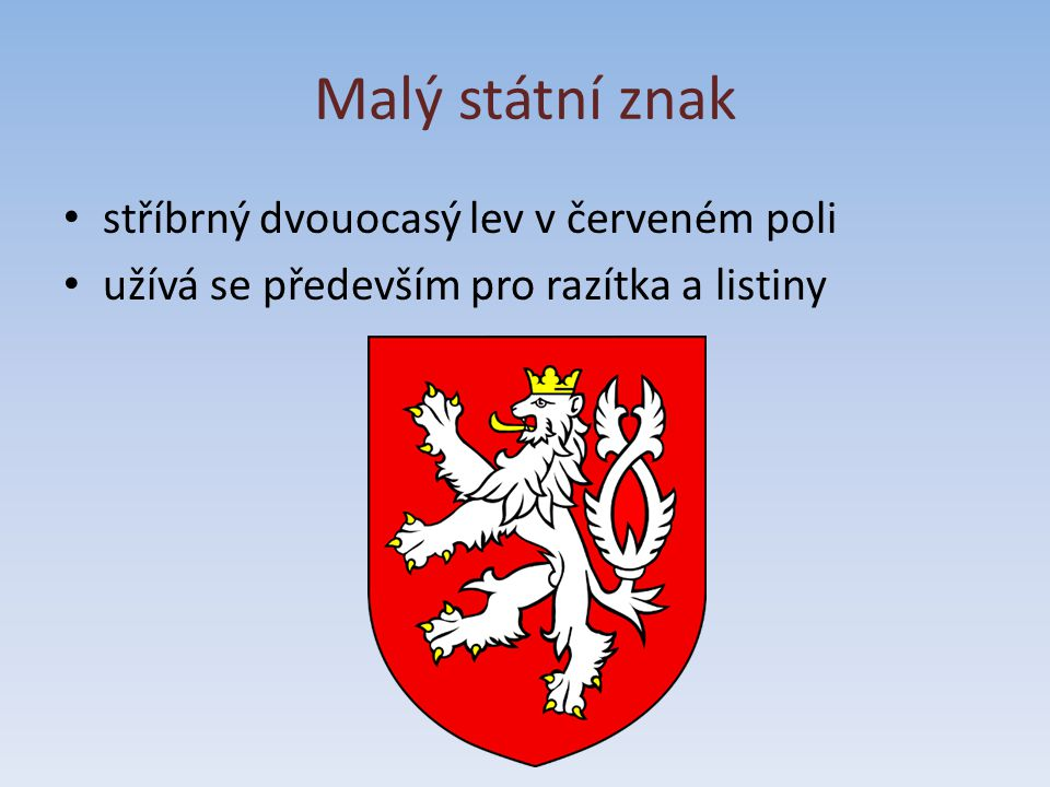 Malý státní znak stříbrný dvouocasý lev v červeném poli užívá se především pro razítka a listiny