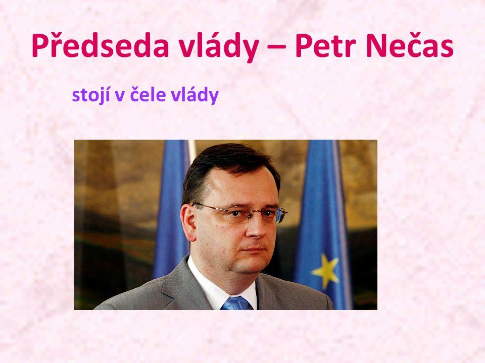Předseda vlády – Petr Nečas stojí v čele vlády