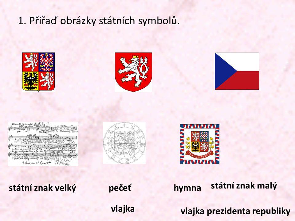 1. Přiřaď obrázky státních symbolů. vlajka prezidenta republiky pečeť vlajka státní znak malý státní znak velkýhymna