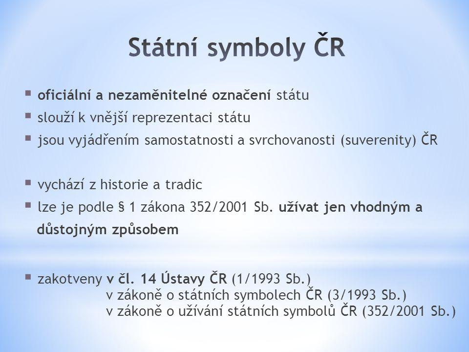  oficiální a nezaměnitelné označení státu  slouží k vnější reprezentaci státu  jsou vyjádřením samostatnosti a svrchovanosti (suverenity) ČR  vychází z historie a tradic  lze je podle § 1 zákona 352/2001 Sb.
