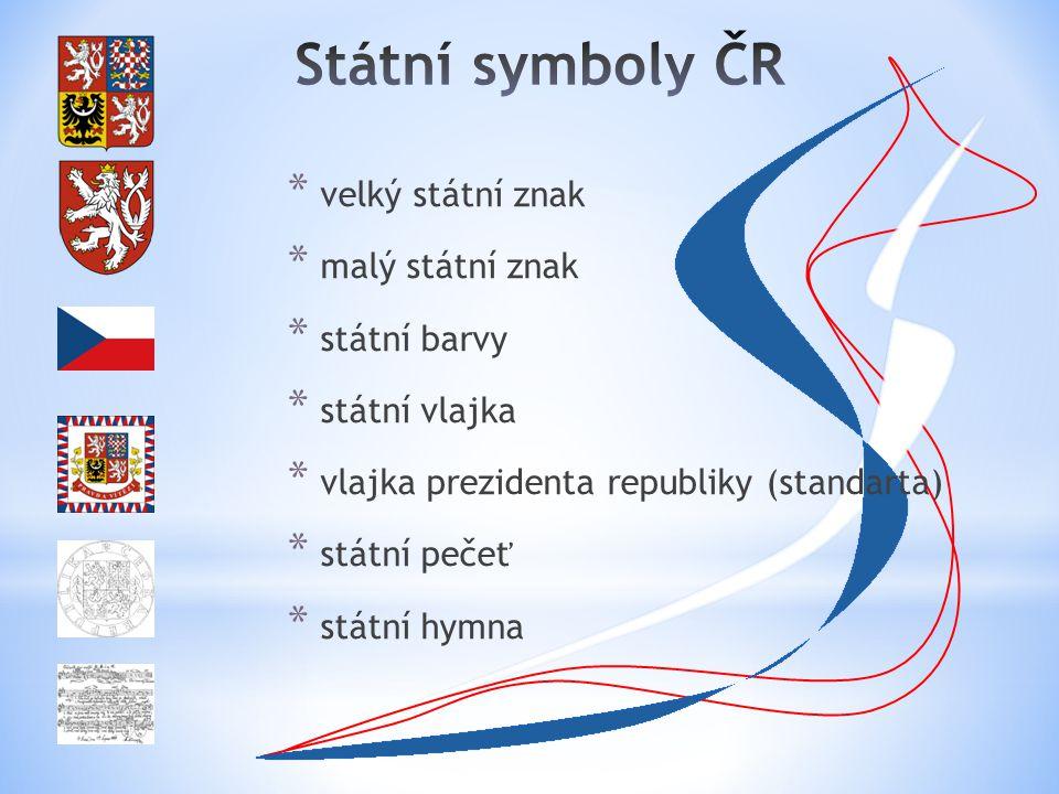 * velký státní znak * malý státní znak * státní barvy * státní vlajka * vlajka prezidenta republiky (standarta) * státní pečeť * státní hymna