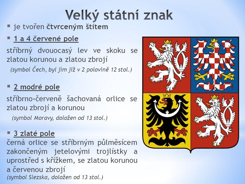  je tvořen čtvrceným štítem  1 a 4 červené pole stříbrný dvouocasý lev ve skoku se zlatou korunou a zlatou zbrojí (symbol Čech, byl jím již v 2 polovině 12 stol.)  2 modré pole stříbrno-červeně šachovaná orlice se zlatou zbrojí a korunou (symbol Moravy, doložen od 13 stol.)  3 zlaté pole černá orlice se stříbrným půlměsícem zakončeným jetelovými trojlístky a uprostřed s křížkem, se zlatou korunou a červenou zbrojí (symbol Slezska, doložen od 13 stol.)