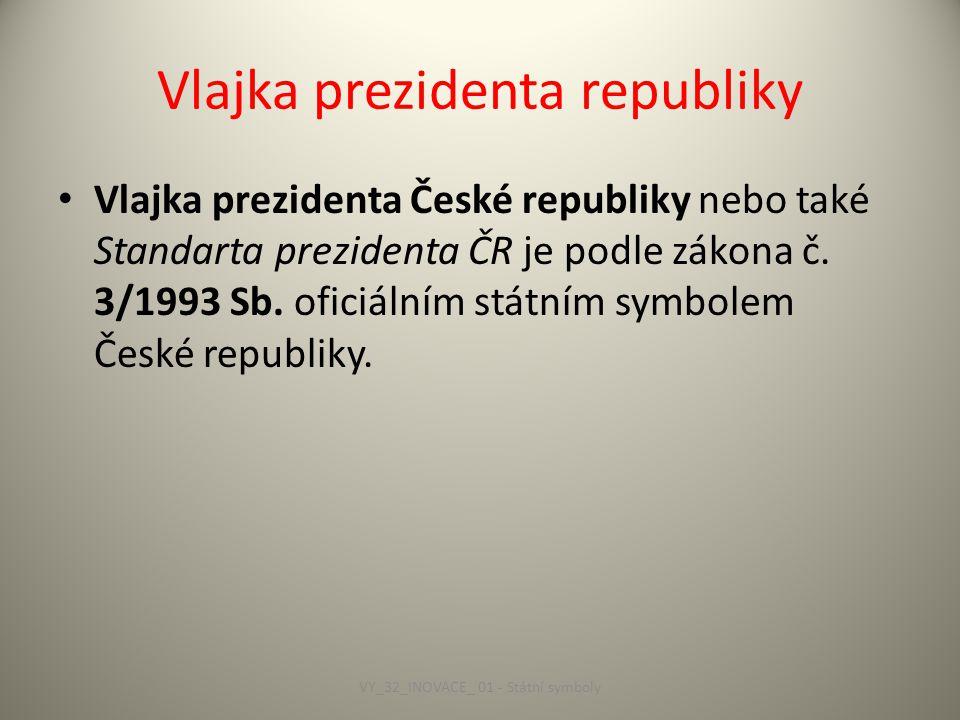 Vlajka prezidenta republiky Vlajka prezidenta České republiky nebo také Standarta prezidenta ČR je podle zákona č.