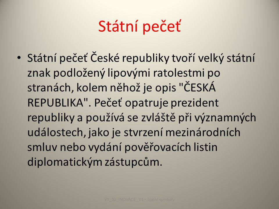 Státní pečeť Státní pečeť České republiky tvoří velký státní znak podložený lipovými ratolestmi po stranách, kolem něhož je opis ČESKÁ REPUBLIKA .