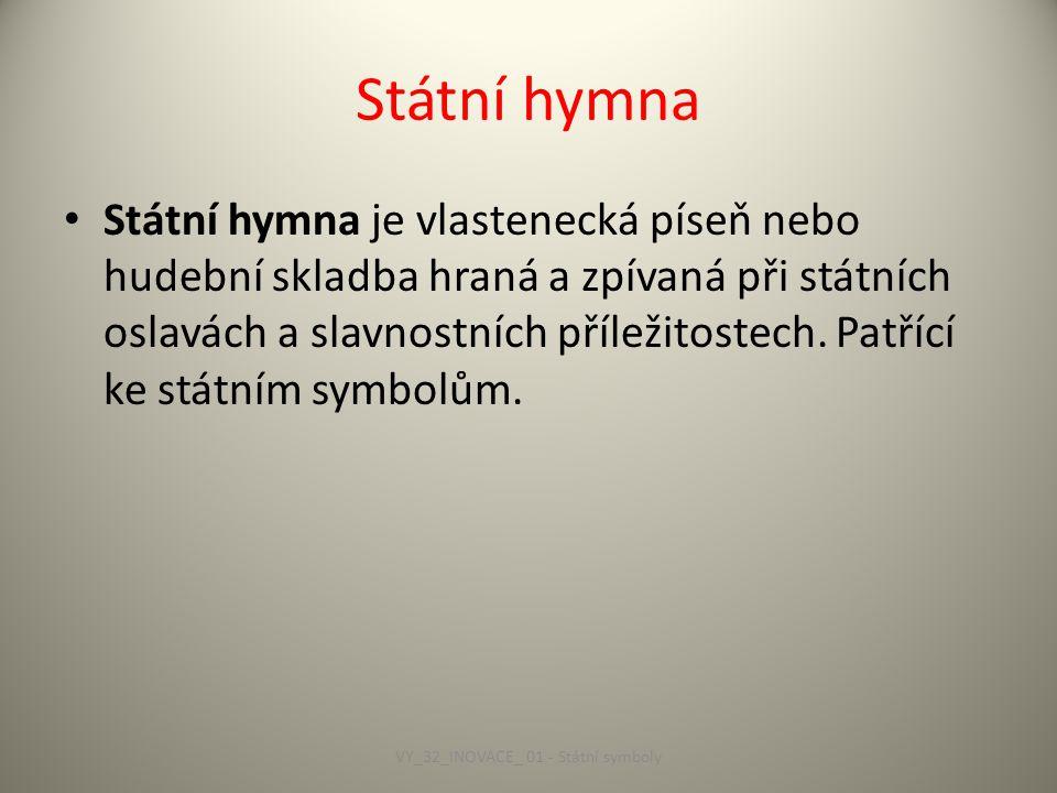 Státní hymna Státní hymna je vlastenecká píseň nebo hudební skladba hraná a zpívaná při státních oslavách a slavnostních příležitostech.