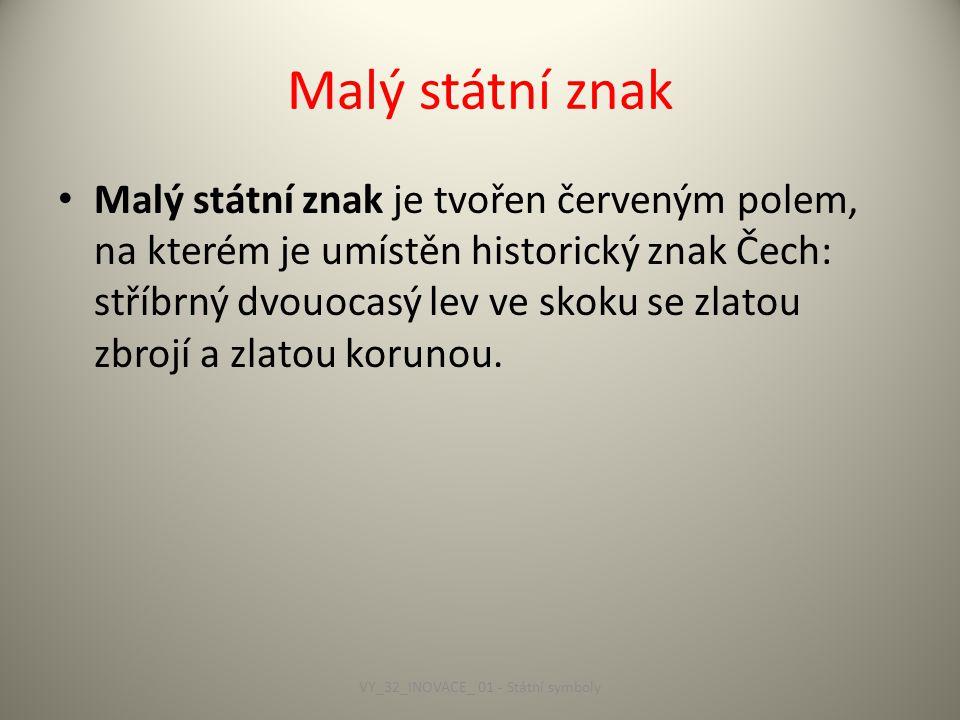 Malý státní znak Malý státní znak je tvořen červeným polem, na kterém je umístěn historický znak Čech: stříbrný dvouocasý lev ve skoku se zlatou zbrojí a zlatou korunou.