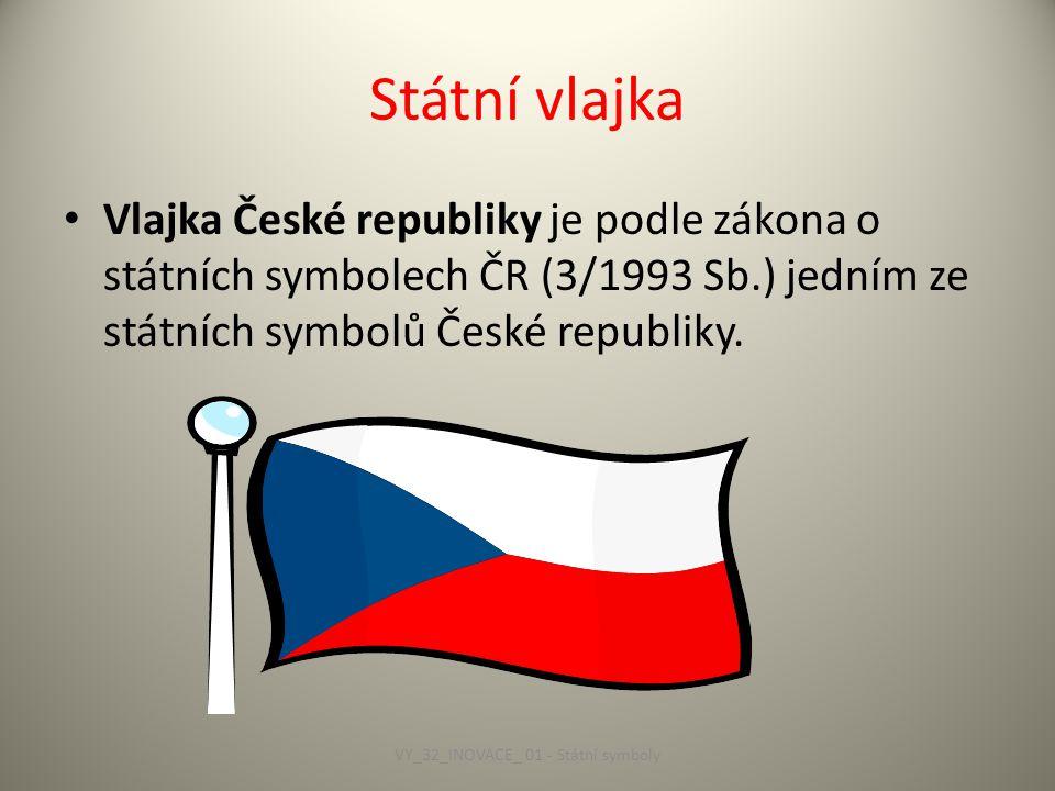 Státní vlajka Vlajka České republiky je podle zákona o státních symbolech ČR (3/1993 Sb.) jedním ze státních symbolů České republiky.