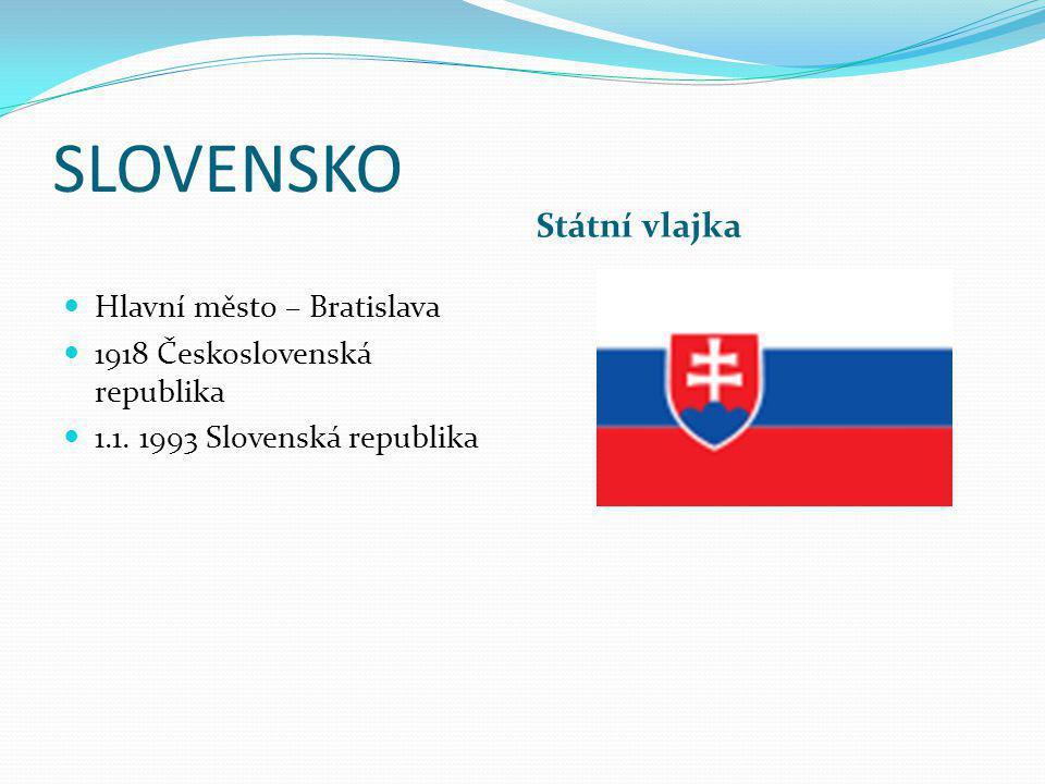SLOVENSKO Státní vlajka Hlavní město – Bratislava 1918 Československá republika 1.1. 1993 Slovenská republika