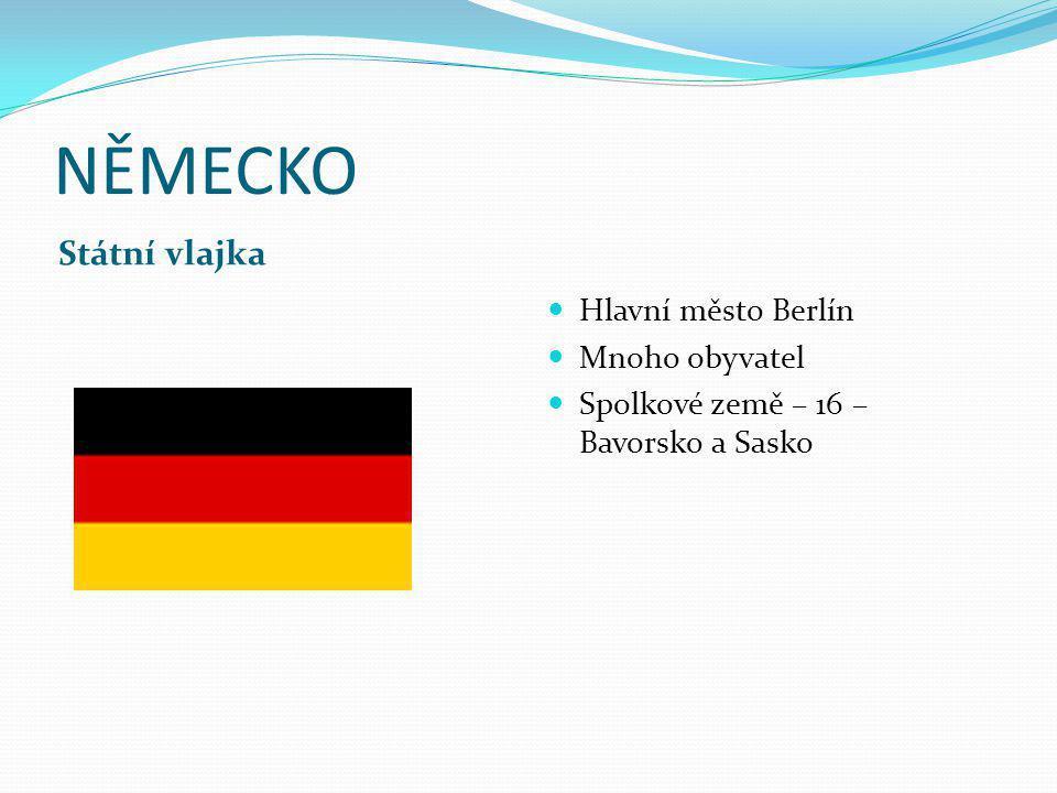 NĚMECKO Státní vlajka Hlavní město Berlín Mnoho obyvatel Spolkové země – 16 – Bavorsko a Sasko