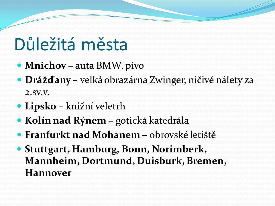 Důležitá města Mnichov – auta BMW, pivo Drážďany – velká obrazárna Zwinger, ničivé nálety za 2.sv.v. Lipsko – knižní veletrh Kolín nad Rýnem – gotická