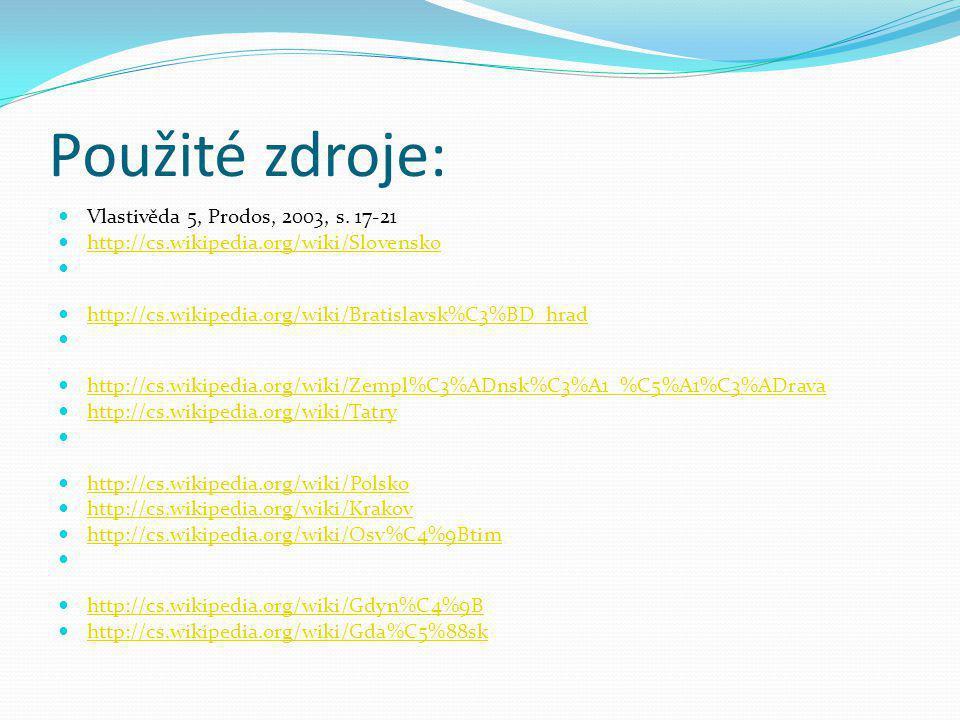 Použité zdroje: Vlastivěda 5, Prodos, 2003, s. 17-21 http://cs.wikipedia.org/wiki/Slovensko http://cs.wikipedia.org/wiki/Bratislavsk%C3%BD_hrad http:/