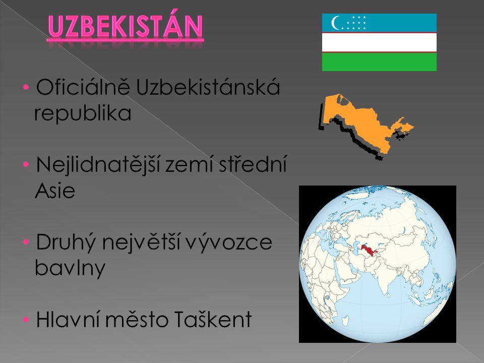 Oficiálně Uzbekistánská republika Nejlidnatější zemí střední Asie Druhý největší vývozce bavlny Hlavní město Taškent