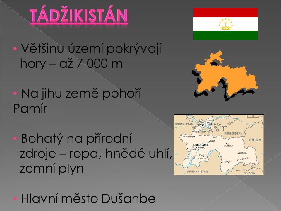 Většinu území pokrývají hory – až 7 000 m Na jihu země pohoří Pamír Bohatý na přírodní zdroje – ropa, hnědé uhlí, zemní plyn Hlavní město Dušanbe