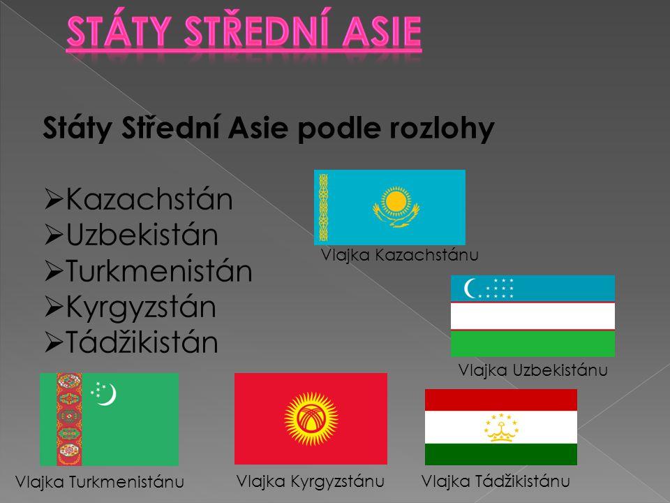 Státy Střední Asie podle rozlohy  Kazachstán  Uzbekistán  Turkmenistán  Kyrgyzstán  Tádžikistán Vlajka Kazachstánu Vlajka Uzbekistánu Vlajka Turk