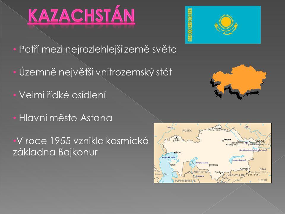 Patří mezi nejrozlehlejší země světa Územně největší vnitrozemský stát Velmi řídké osídlení Hlavní město Astana V roce 1955 vznikla kosmická základna