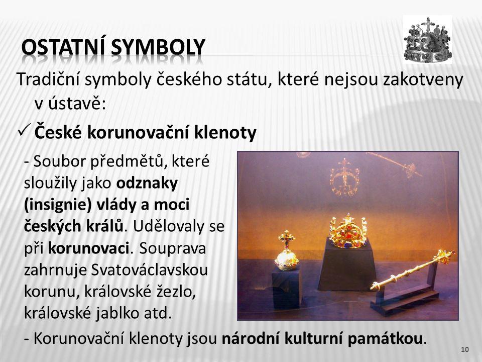 Tradiční symboly českého státu, které nejsou zakotveny v ústavě:  České korunovační klenoty 10 - Soubor předmětů, které sloužily jako odznaky (insign