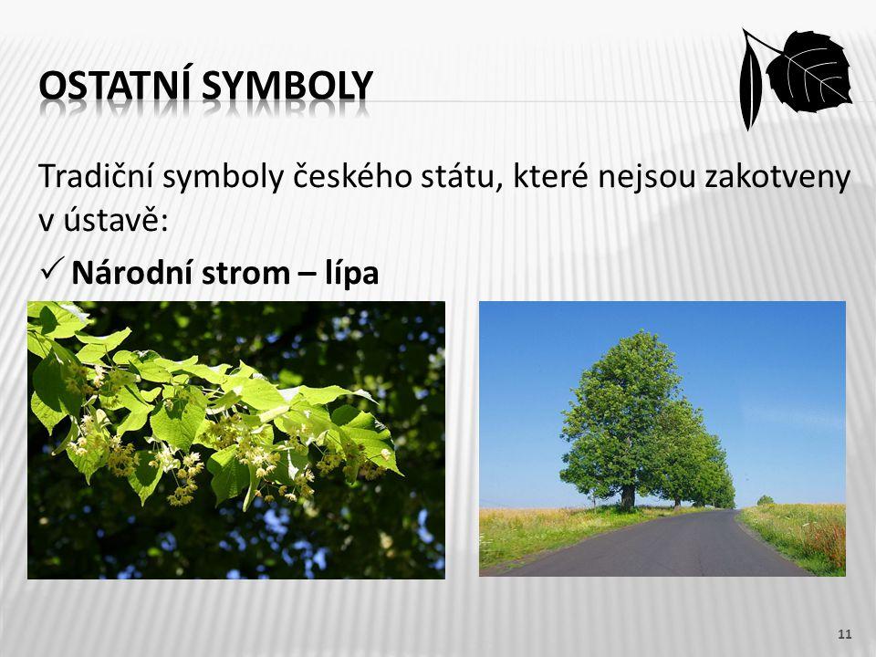 Tradiční symboly českého státu, které nejsou zakotveny v ústavě:  Národní strom – lípa 11