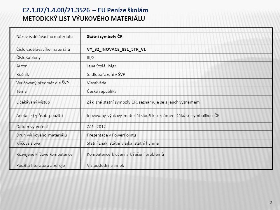 Název vzdělávacího materiáluStátní symboly ČR Číslo vzdělávacího materiáluVY_32_INOVACE_831_5TR_VL Číslo šablonyIII/2 AutorJana Stolá, Mgr. Ročník5. d