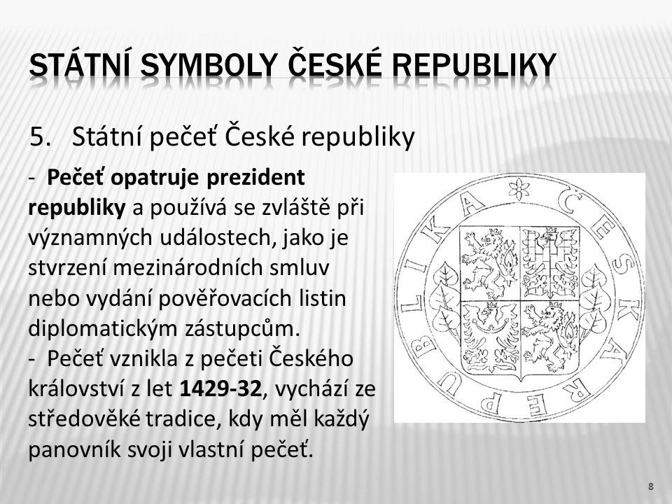 5. Státní pečeť České republiky 8 - Pečeť opatruje prezident republiky a používá se zvláště při významných událostech, jako je stvrzení mezinárodních