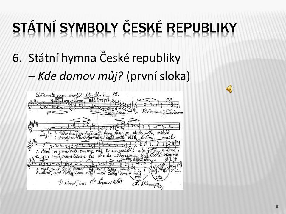 6.Státní hymna České republiky – Kde domov můj? (první sloka) 9