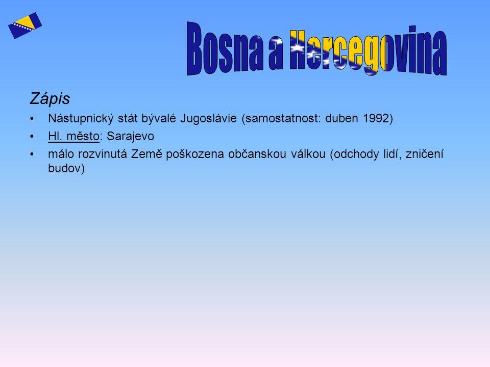 Zápis Nástupnický stát bývalé Jugoslávie (samostatnost: duben 1992) Hl. město: Sarajevo málo rozvinutá Země poškozena občanskou válkou (odchody lidí,