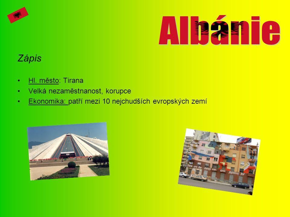 Zápis Hl. město: Tirana Velká nezaměstnanost, korupce Ekonomika: patří mezi 10 nejchudších evropských zemí