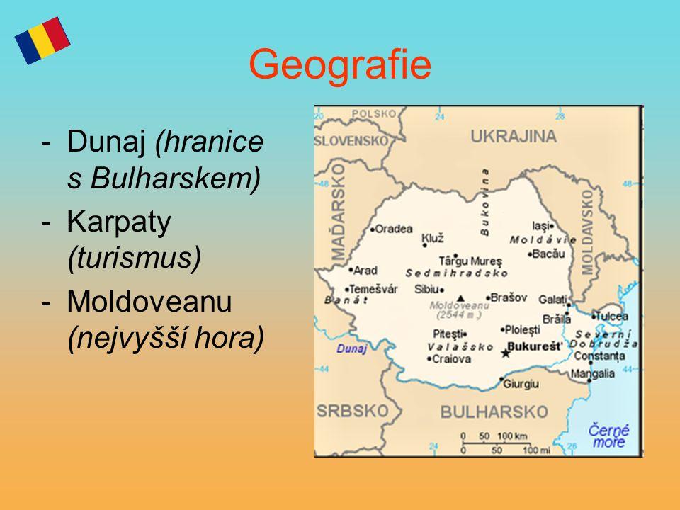 Geografie -Dunaj (hranice s Bulharskem) -Karpaty (turismus) -Moldoveanu (nejvyšší hora)