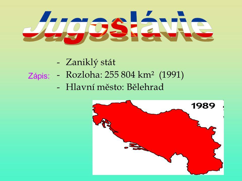 -Zaniklý stát -Rozloha: 255 804 km² (1991) -Hlavní město: Bělehrad Zápis: