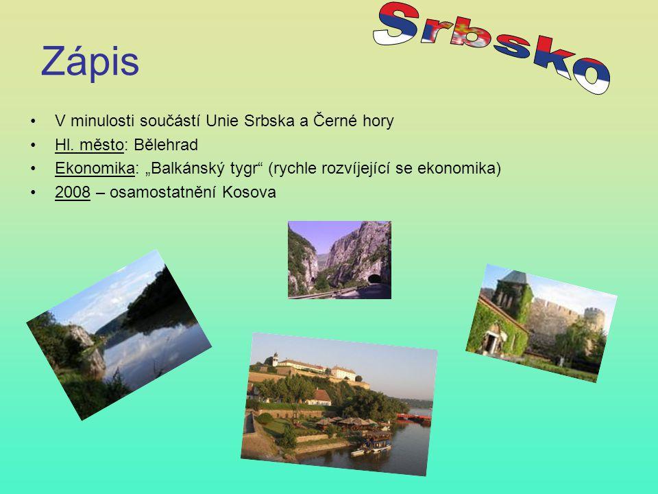 """Zápis V minulosti součástí Unie Srbska a Černé hory Hl. město: Bělehrad Ekonomika: """"Balkánský tygr"""" (rychle rozvíjející se ekonomika) 2008 – osamostat"""