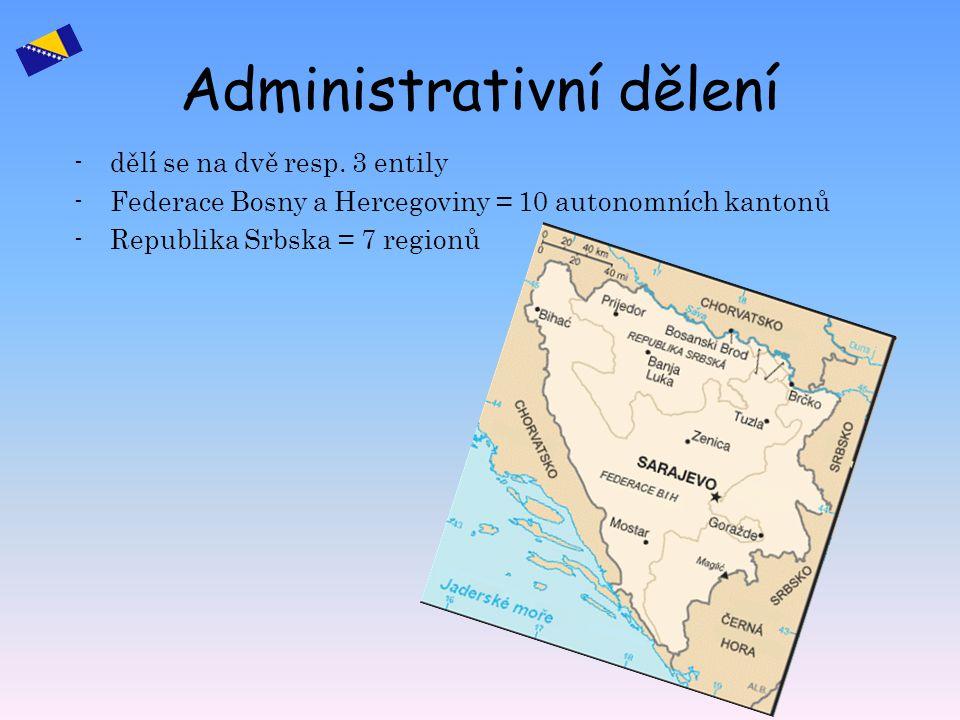 Administrativní dělení -dělí se na dvě resp. 3 entily -Federace Bosny a Hercegoviny = 10 autonomních kantonů -Republika Srbska = 7 regionů