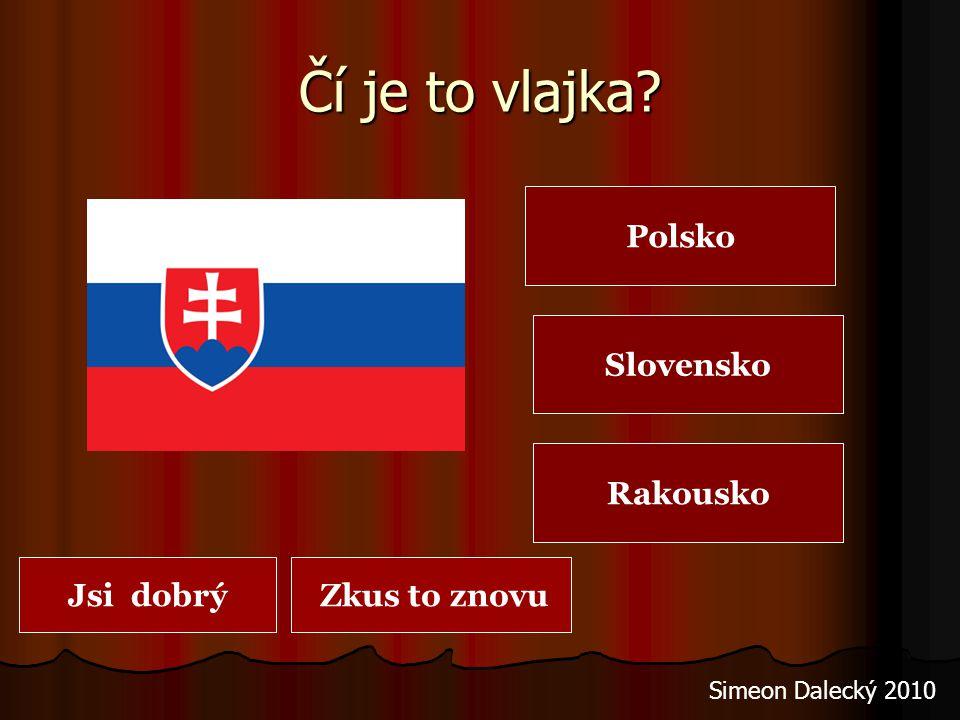 Čí je to vlajka? Polsko Německo Rakousko Jsi dobrý Zkus to znovu Simeon Dalecký 2010