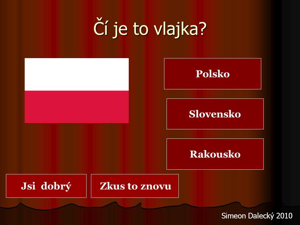 Čí je to vlajka? Polsko Slovensko Rakousko Jsi dobrý Zkus to znovu Simeon Dalecký 2010