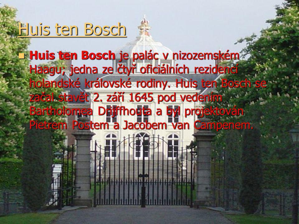 Huis ten Bosch Huis ten Bosch Huis ten Bosch je palác v nizozemském Haagu; jedna ze čtyř oficiálních rezidencí holandské královské rodiny.