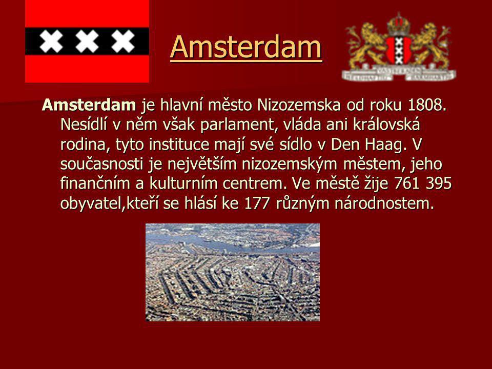 Amsterdam Amsterdam je hlavní město Nizozemska od roku 1808.