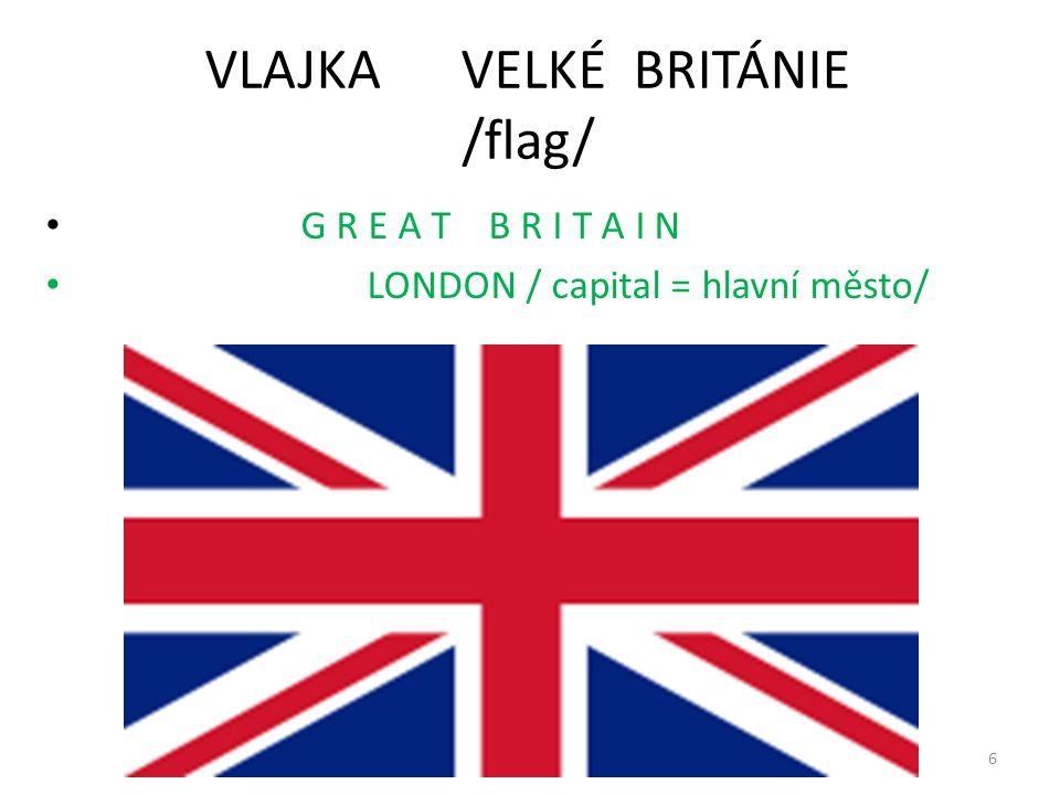 6 VLAJKA VELKÉ BRITÁNIE /flag/ G R E A T B R I T A I N LONDON / capital = hlavní město/