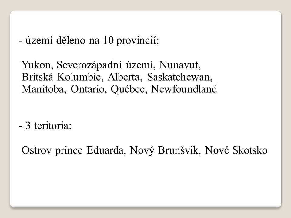 - území děleno na 10 provincií: Yukon, Severozápadní území, Nunavut, Britská Kolumbie, Alberta, Saskatchewan, Manitoba, Ontario, Québec, Newfoundland
