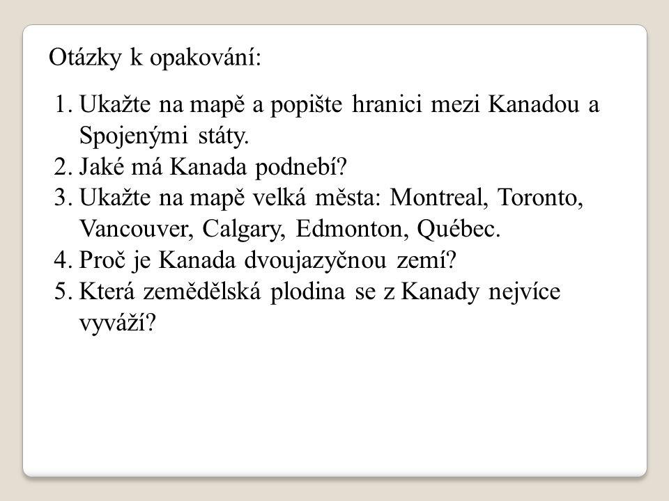 Otázky k opakování: 1.Ukažte na mapě a popište hranici mezi Kanadou a Spojenými státy. 2.Jaké má Kanada podnebí? 3.Ukažte na mapě velká města: Montrea
