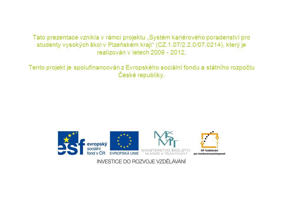 """Tato prezentace vznikla v rámci projektu """"Systém kariérového poradenství pro studenty vysokých škol v Plzeňském kraji"""" (CZ.1.07/2.2.0/07.0214), který"""