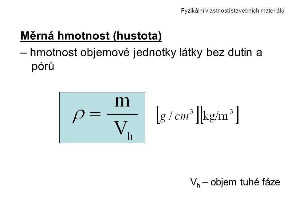 Fyzikální vlastnosti stavebních materiálů Měrná hmotnost (hustota) – hmotnost objemové jednotky látky bez dutin a pórů V h – objem tuhé fáze